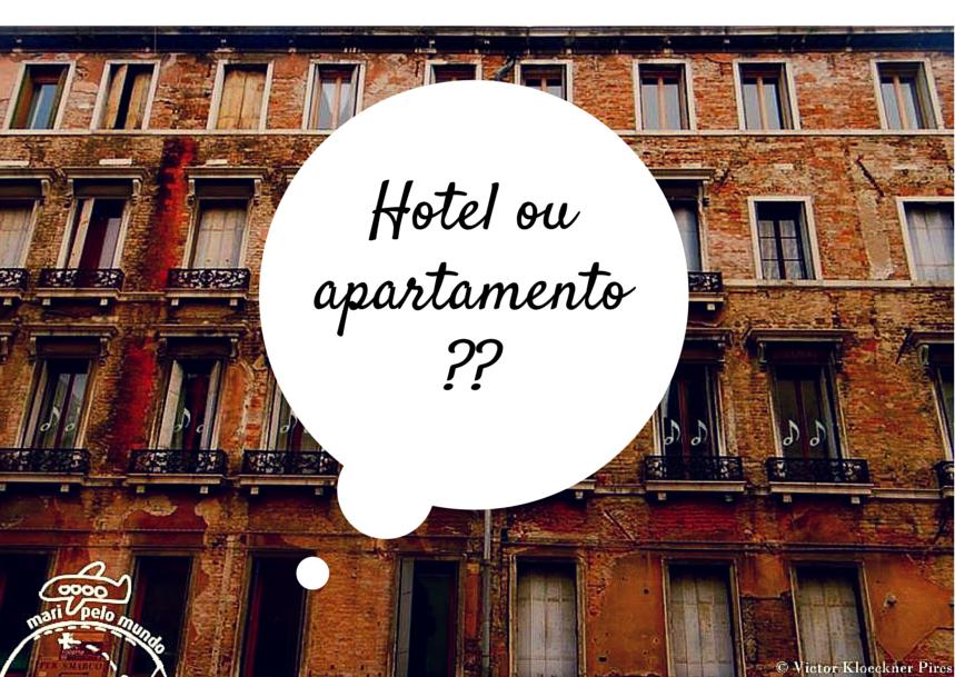 Hotel ou apartamento: onde ficar?