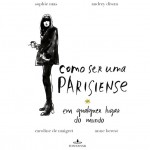 Livros e Viagens: Como ser uma Parisiense