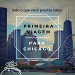 Planejando a viagem para Chicago: Primeiras Dicas