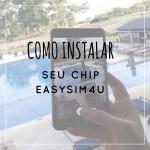 Como instalar o chip da Easysim4U – Vídeo