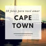 10 fotos para você amar Cape Town (Cidade do Cabo)