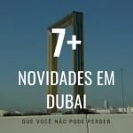 7+ Novidades em Dubai