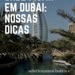 Onde ficar em Dubai: Nossas dicas
