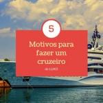 5+ motivos para fazer um cruzeiro: e quais são os melhores cruzeiros do mundo