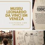 Museu Leonardo Da Vinci em Veneza – com crianças