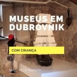 Museus em Dubrovnik que gostamos