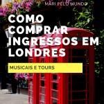 Como comprar os ingressos e tours em Londres (em reais): musicais e excursões