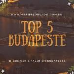 5 lugares imperdíveis em Budapeste: Dicas para a primeira viagem