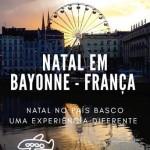 Natal em Bayonne na França: Uma experiência diferente