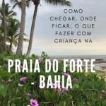 Viagem para a Praia do Forte: Dica de Pousada e passeios com crianças
