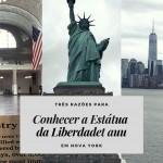 3 Motivos para conhecer a Estátua Liberdade