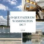 O que fazer em Washington DC: Os melhores passeios
