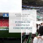 Futebol em São Paulo com crianças: nossa primeira experiência no estádio