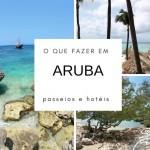 O que fazer em Aruba? Passeios e Hospedagem