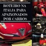 Roteiro na Itália para os apaixonados por carros