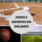 Orlando – destino de jogos e esportes