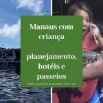 Manaus com crianças: Planejamento, Hotéis e Passeios