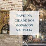 Ravenna – a cidade dos mosaicos na Itália