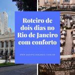 Roteiro de dois dias no Rio de Janeiro com conforto