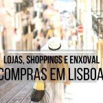Compras em Lisboa – lojas, shoppings e enxoval