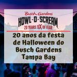 Festa de Halloween do Busch Gardens – HOWL-O-SCREAM
