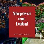 Stopover em Dubai: Conhecendo a cidade durante a escala