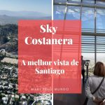 Mirante em Santiago: Sky Costanera o mais alto da América Latina
