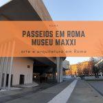 Passeios em Roma: Museu MAXXI