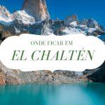 Onde ficar em El Chaltén: Pousadas e Hotéis com conforto
