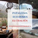 El Chaltén EcoDomes: Hospedagem Ecológica com conforto na Patagônia
