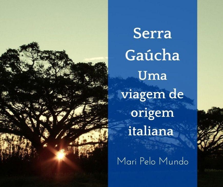 serra gaúcha - uma viagem de origem italiana